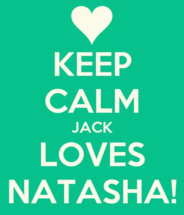 KEEP CALM JACK LOVES NATASHA!