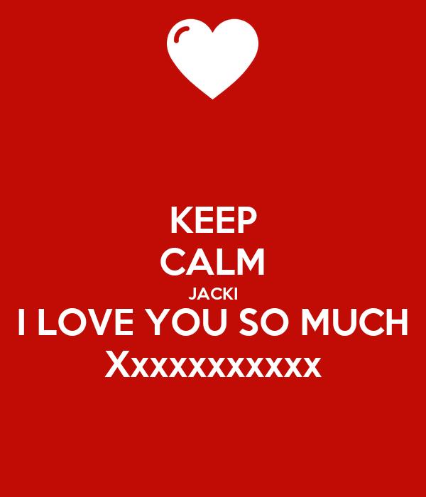 KEEP CALM JACKI I LOVE YOU SO MUCH Xxxxxxxxxxx