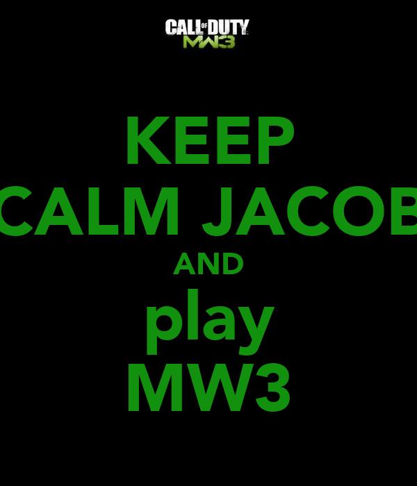KEEP CALM JACOB AND play MW3