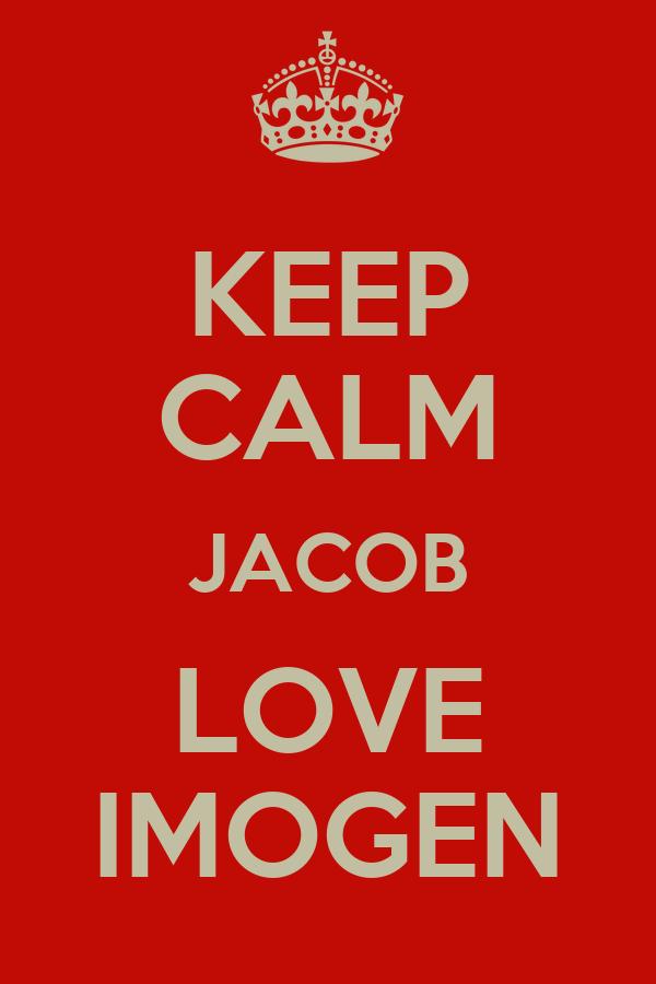 KEEP CALM JACOB LOVE IMOGEN