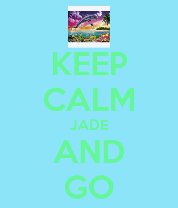 KEEP CALM JADE AND GO