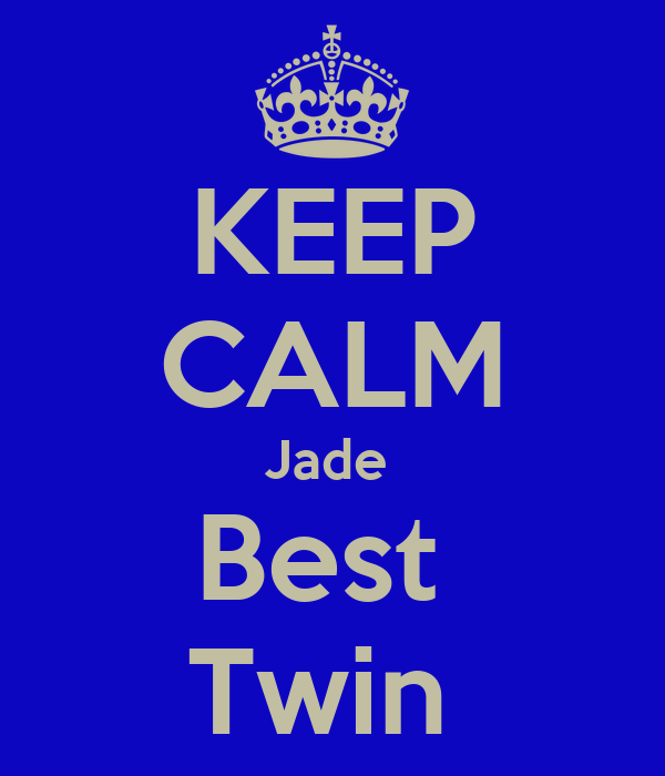 KEEP CALM Jade  Best  Twin