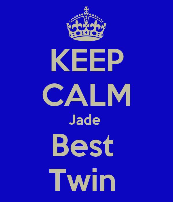 KEEP CALM Jade  Best  Twin