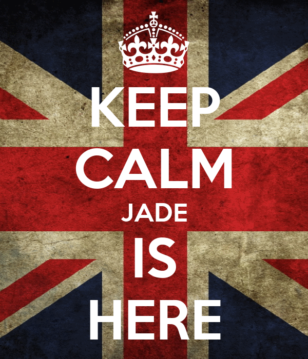 KEEP CALM JADE IS HERE