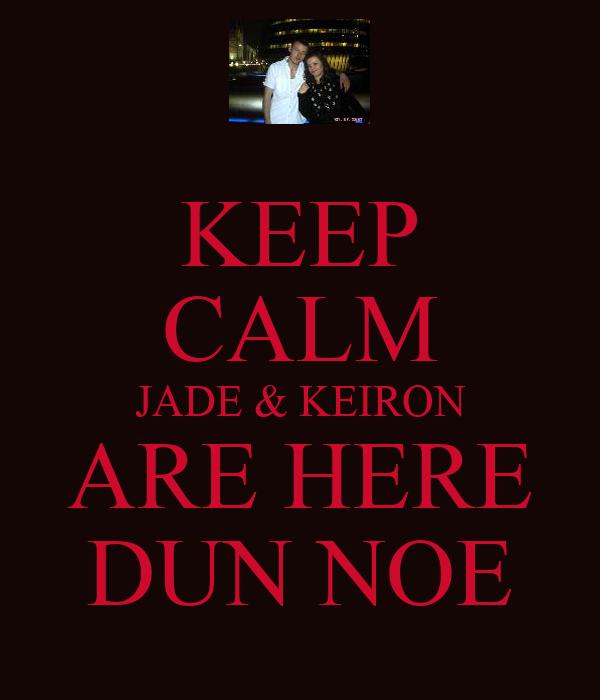 KEEP CALM JADE & KEIRON ARE HERE DUN NOE