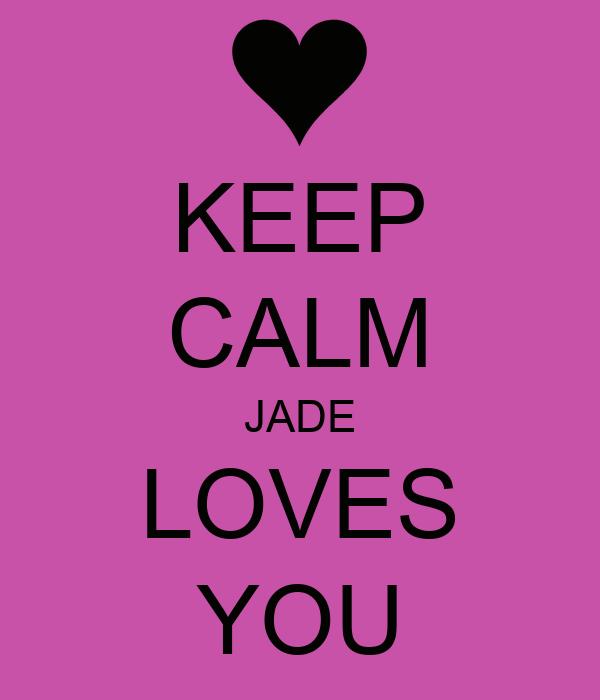 KEEP CALM JADE LOVES YOU