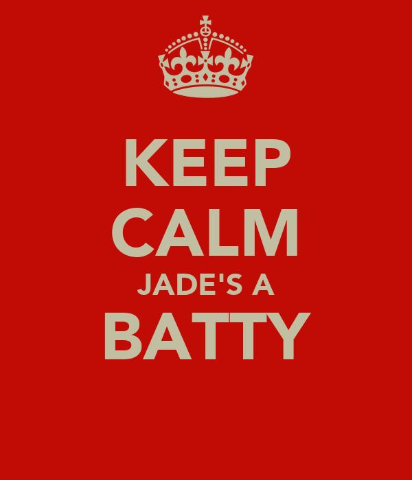 KEEP CALM JADE'S A BATTY