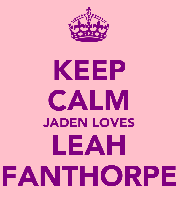 KEEP CALM JADEN LOVES LEAH FANTHORPE