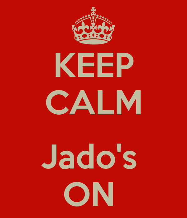 KEEP CALM  Jado's  ON