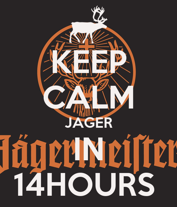 KEEP CALM JAGER IN 14HOURS