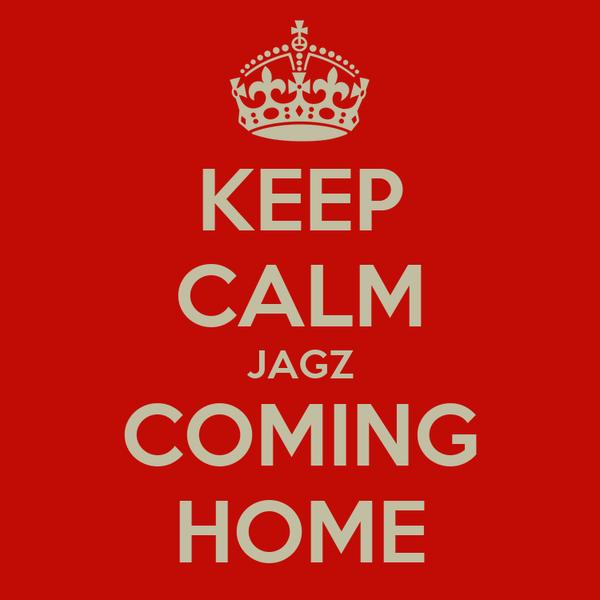 KEEP CALM JAGZ COMING HOME