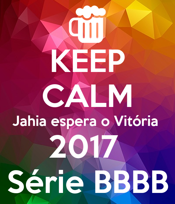 KEEP CALM Jahia espera o Vitória  2017  Série BBBB