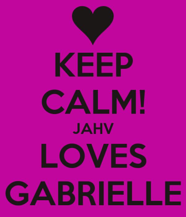 KEEP CALM! JAHV LOVES GABRIELLE