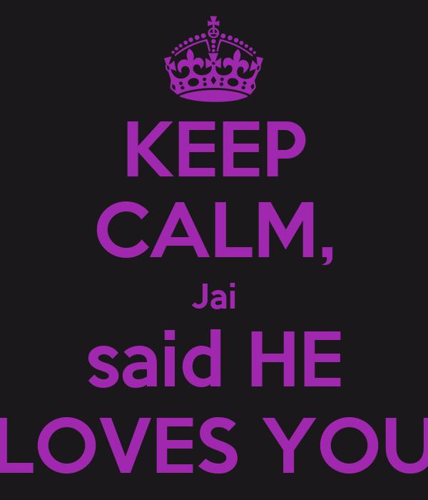 KEEP CALM, Jai said HE LOVES YOU