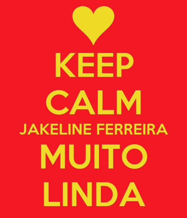 KEEP CALM JAKELINE FERREIRA MUITO LINDA