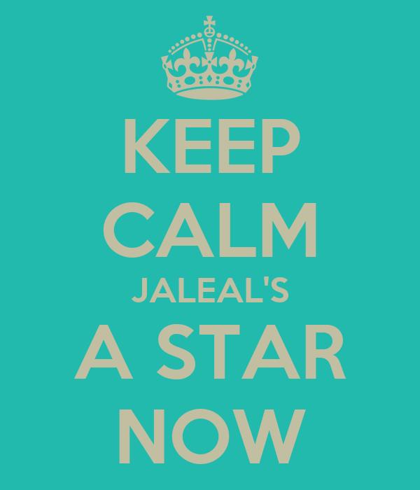 KEEP CALM JALEAL'S A STAR NOW