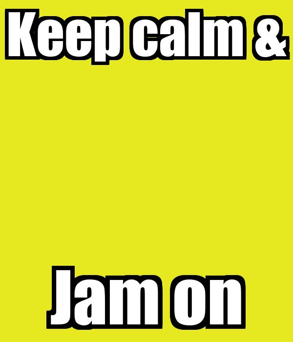 Keep calm & Jam on