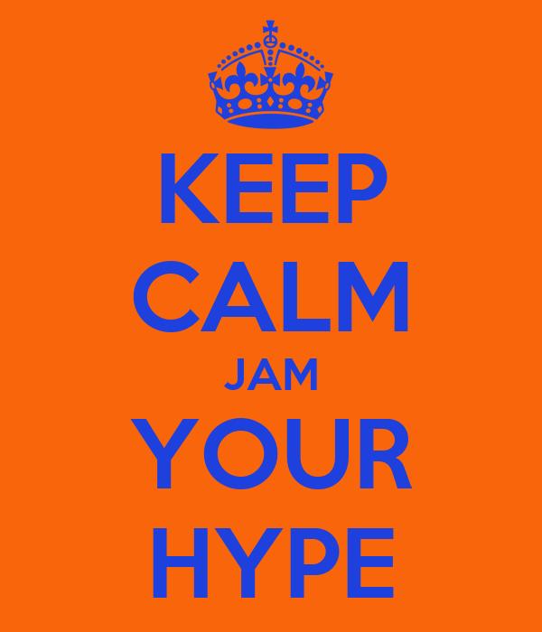 KEEP CALM JAM YOUR HYPE