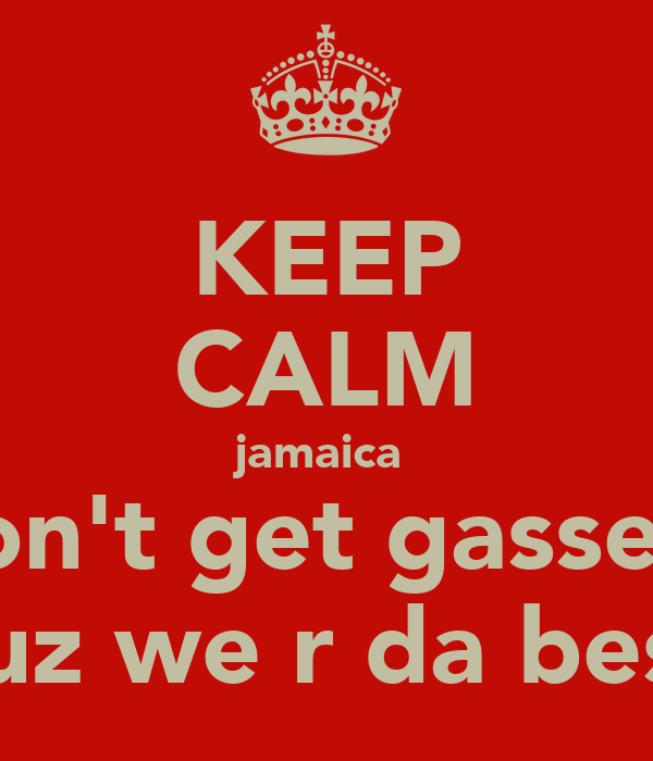 Keep calm jamaica dont get gassed cuz we r da best
