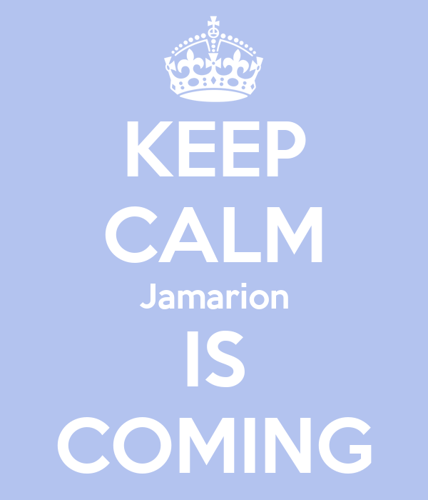 KEEP CALM Jamarion IS COMING
