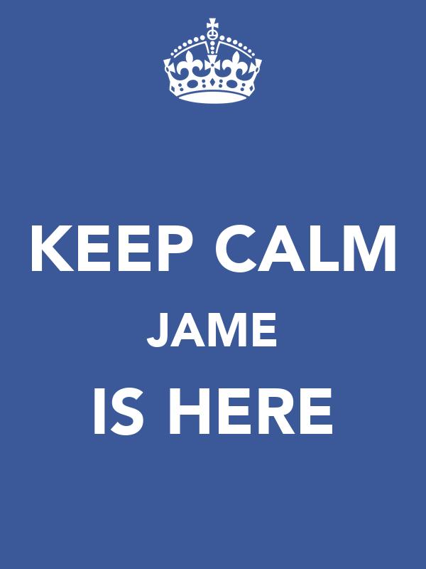 KEEP CALM JAME IS HERE