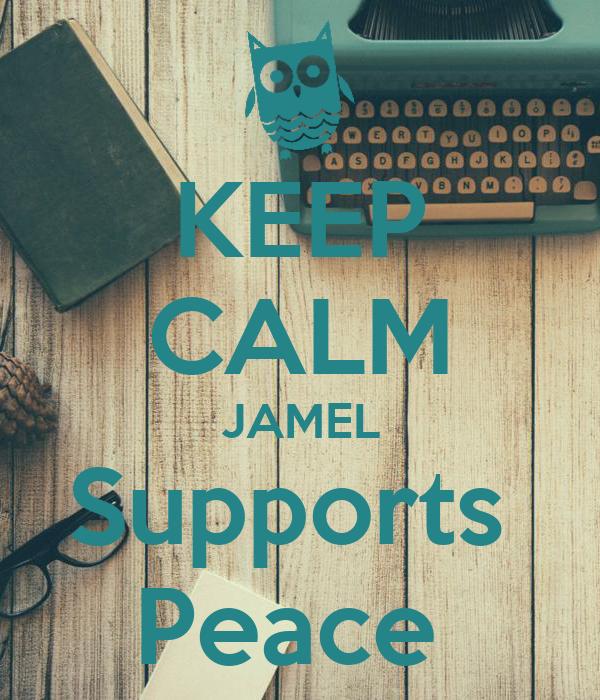 KEEP CALM JAMEL Supports  Peace
