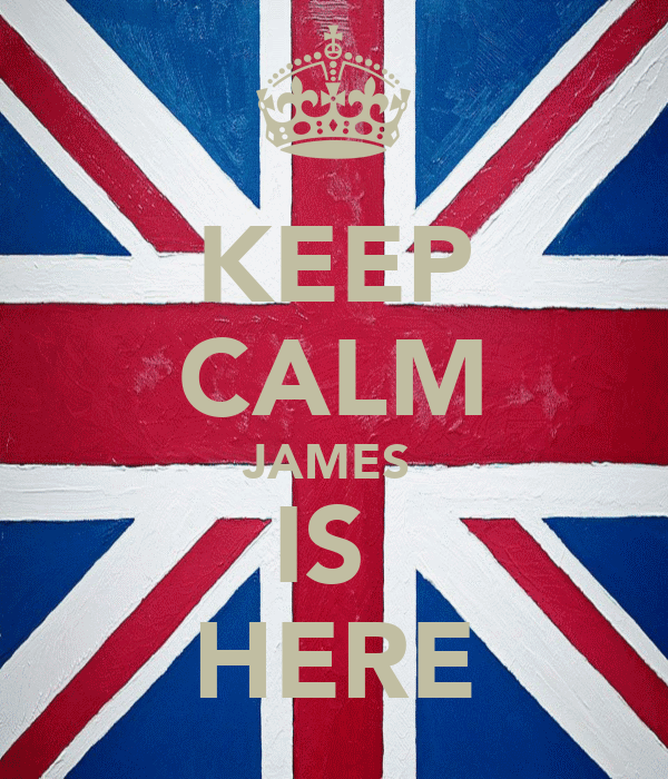 KEEP CALM JAMES  IS  HERE