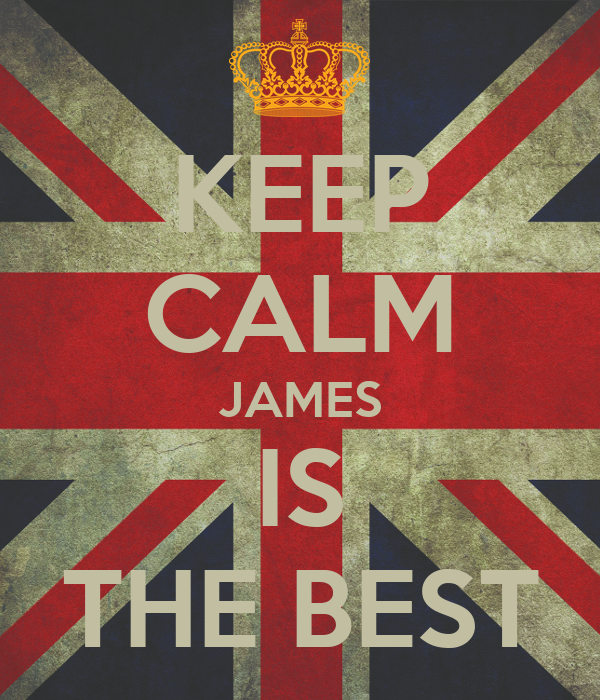 KEEP CALM JAMES IS THE BEST