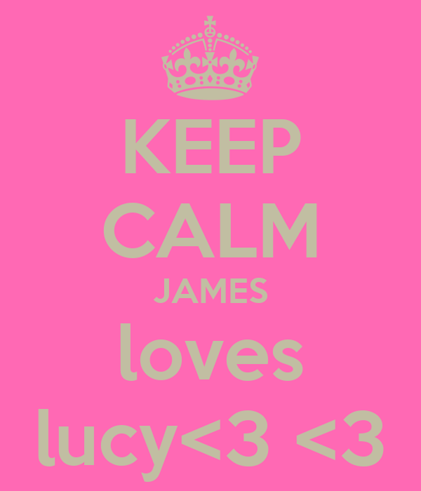 KEEP CALM JAMES loves lucy<3 <3