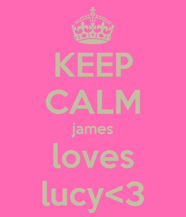 KEEP CALM james loves lucy<3