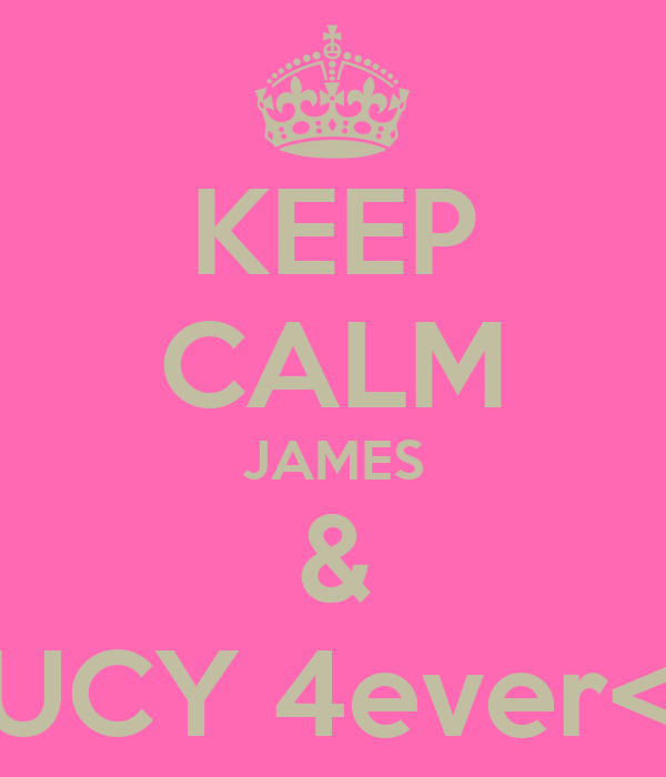 KEEP CALM JAMES & LUCY 4ever<3