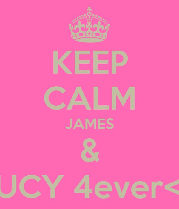 KEEP CALM JAMES & LUCY 4ever<3