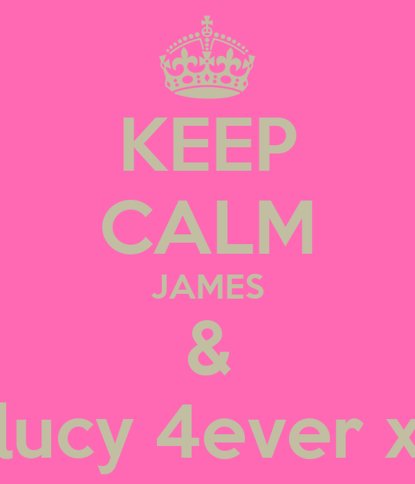 KEEP CALM JAMES & lucy 4ever x
