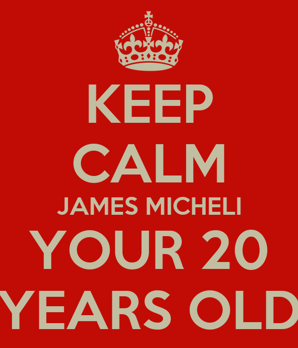KEEP CALM JAMES MICHELI YOUR 20 YEARS OLD