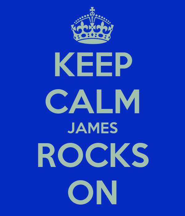 KEEP CALM JAMES ROCKS ON