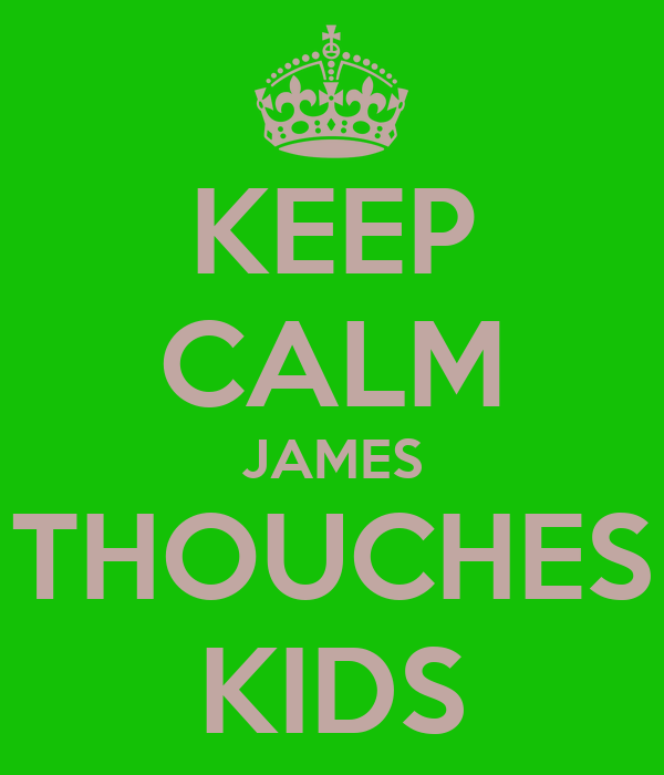 KEEP CALM JAMES THOUCHES KIDS