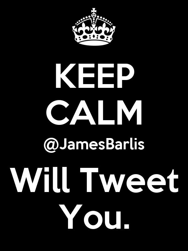 KEEP CALM @JamesBarlis Will Tweet You.