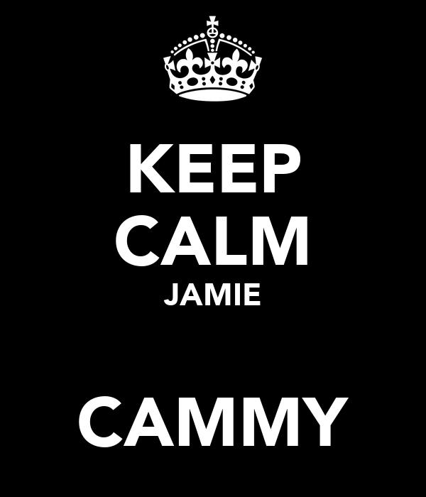 KEEP CALM JAMIE   CAMMY