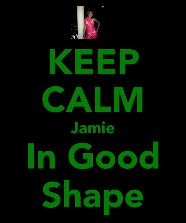 KEEP CALM Jamie In Good Shape