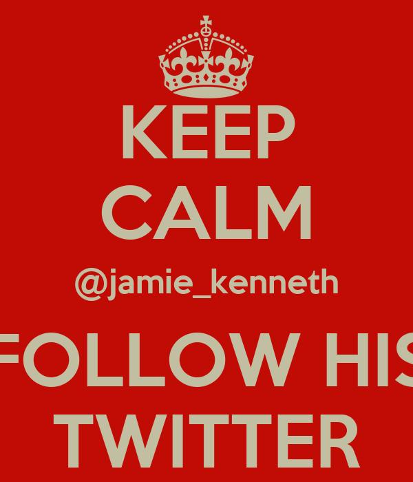 KEEP CALM @jamie_kenneth FOLLOW HIS TWITTER