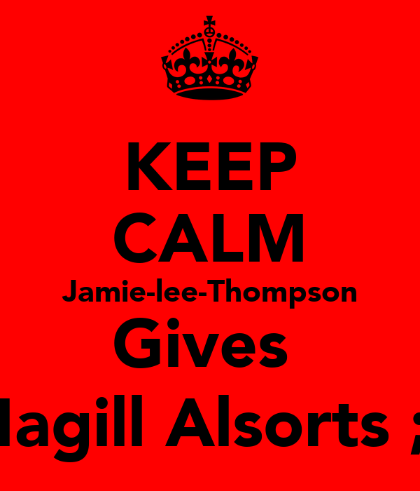 KEEP CALM Jamie-lee-Thompson Gives  Magill Alsorts ;)