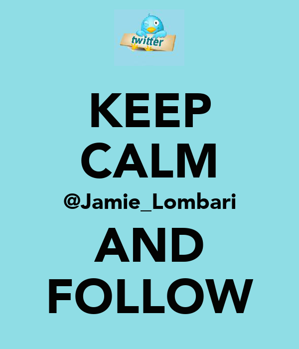 KEEP CALM @Jamie_Lombari AND FOLLOW