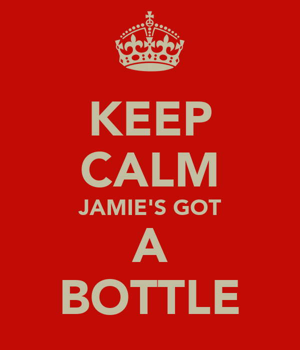 KEEP CALM JAMIE'S GOT A BOTTLE