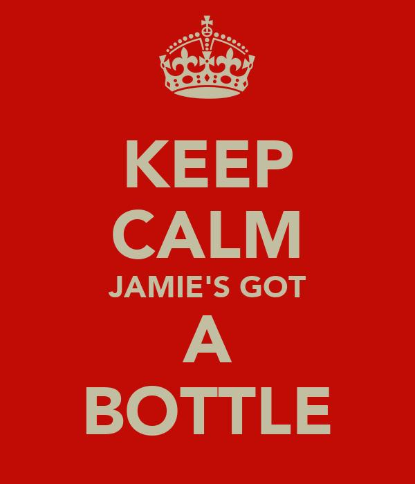 KEEP CALM JAMIE'S GOT A BOTTLE