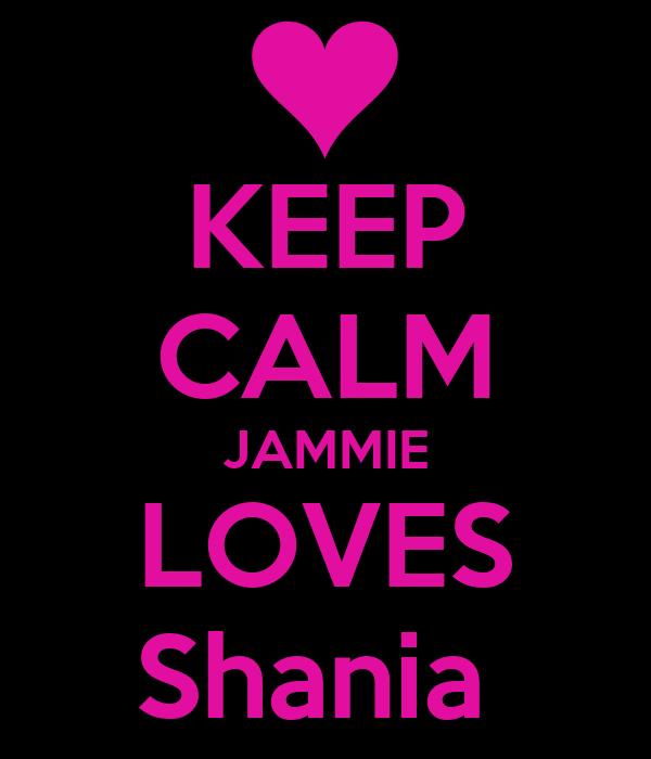 KEEP CALM JAMMIE LOVES Shania
