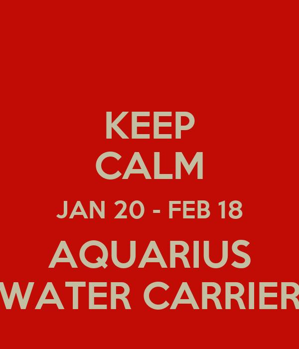 KEEP CALM JAN 20 - FEB 18 AQUARIUS WATER CARRIER