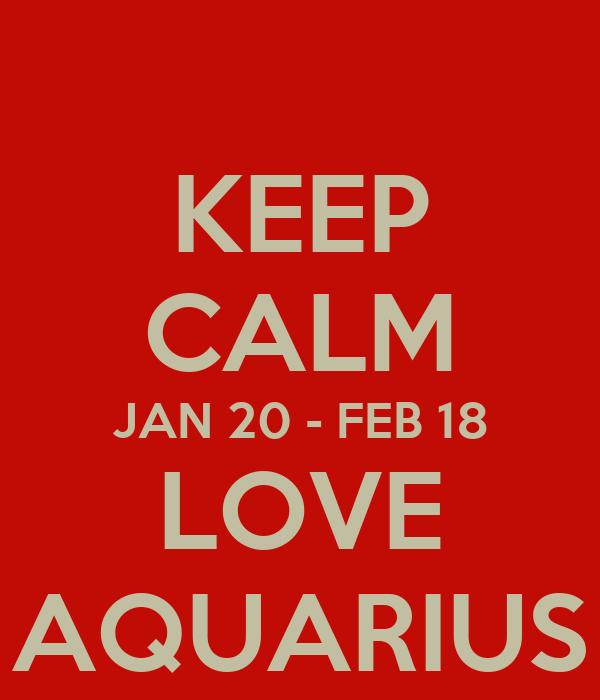 KEEP CALM JAN 20 - FEB 18 LOVE AQUARIUS