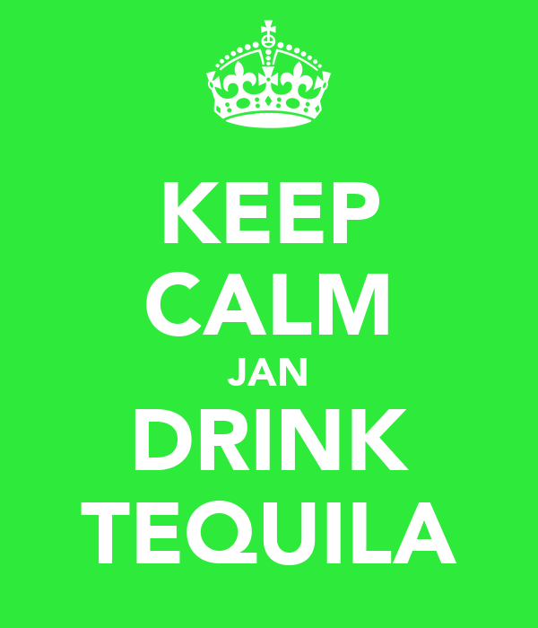KEEP CALM JAN DRINK TEQUILA