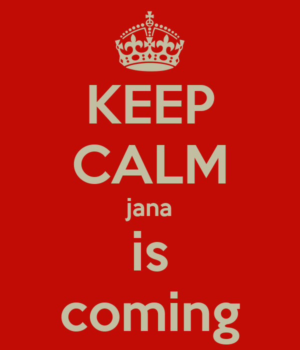 KEEP CALM jana is coming