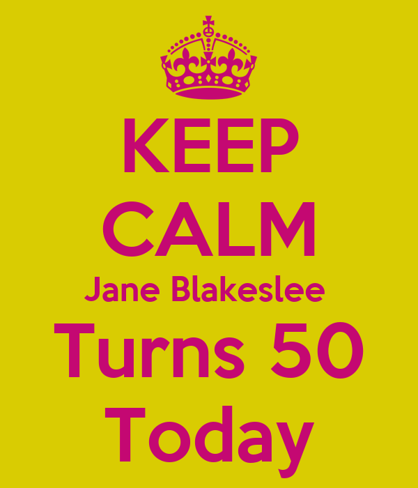 KEEP CALM Jane Blakeslee  Turns 50 Today
